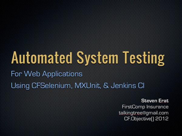 Automated System Testing by Steven Erat at CFObjective 2012