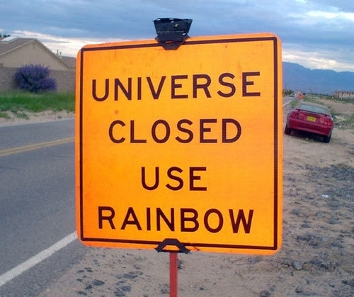 Why I love Albuquerque: real street sign:  'Universe Closed, Use Rainbow'
