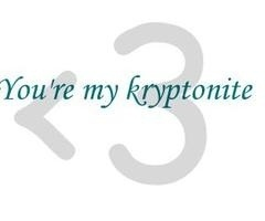 You're My Kryptonite♥