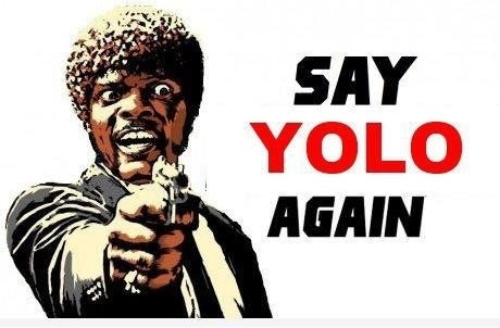say yolo again 