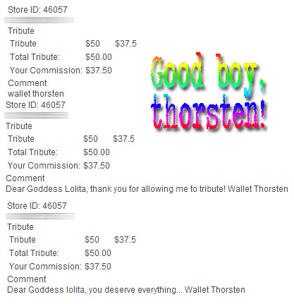 Good boy, thorsten.... keep 'em coming. You are nothing but a wallet. Spend and stroke and Stroke and spend. $$$$
